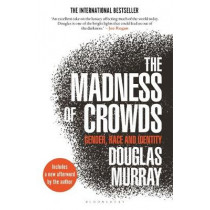The Madness of Crowds: Gender, Race and Identity by Douglas Murray, 9781635579987