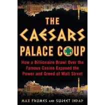 The Caesars Palace Coup: How a Billionaire Brawl Over the Famous Casino Exposed the Corruption of the Private Equity Industry by Sujeet Indap, 9781635766776