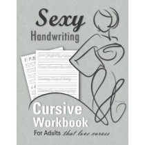 Sexy Handwriting: Cursive Workbook for Adults: Learn to Write Cursive (Over 100 Pages of Penmanship Practice): Trace Letters - Form Words - Write Sentences - Perfect Your Signature - Improve Your Writing by Penman Ship, 9781635785418