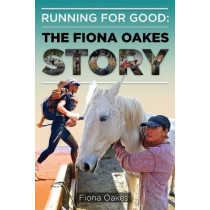Running for Good: The Fiona Oakes Story by Fiona Oakes, 9781636849171