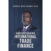 Understanding International Trade Finance by Akodere Mark Badmus (Fca), 9781636920948