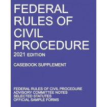 Federal Rules of Civil Procedure; 2021 Edition (Casebook Supplement): With Advisory Committee Notes, Selected Statutes, and Official Forms by Michigan Legal Publishing Ltd, 9781640020924