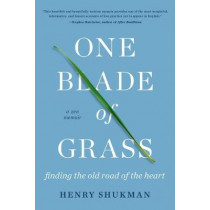 One Blade of Grass: Finding the Old Road of the Heart, a Zen Memoir by Henry Shukman, 9781640092624
