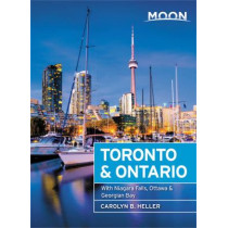 Moon Toronto & Ontario (First Edition): With Niagara Falls, Ottawa & Georgian Bay by Carolyn Heller, 9781640492387