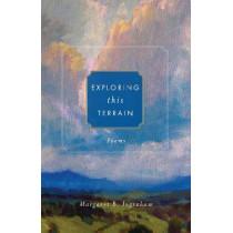 Exploring this Terrain: Poems by Margaret B. Ingraham, 9781640603769