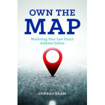Own the Map: Marketing Your Law Firm's Address Online by Conrad P Saam, 9781641056083