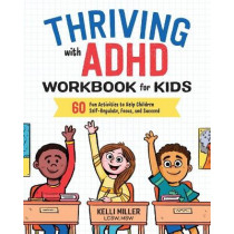 Thriving with ADHD Workbook for Kids: 60 Fun Activities to Help Children Self-Regulate, Focus, and Succeed by Kelli Miller, 9781641520416