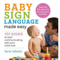 Baby Sign Language Made Easy: 101 Signs to Start Communicating with Your Child Now by Lane Rebelo, 9781641520775