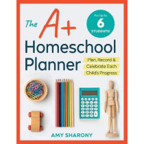 The A+ Homeschool Planner: Plan, Record, and Celebrate Each Child's Progress by Amy Sharony, 9781641520812