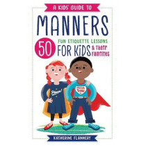 A Kids' Guide to Manners: 50 Fun Etiquette Lessons for Kids (and Their Families) by Katherine Flannery, 9781641520959