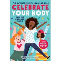 Celebrate Your Body (and Its Changes, Too!): The Ultimate Puberty Book for Girls by Sonya Renee Taylor, 9781641521666