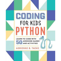 Coding for Kids: Python: Learn to Code with 50 Awesome Games and Activities by Adrienne B Tacke, 9781641521758