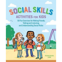 Social Skills Activities for Kids: 50 Fun Exercises for Making Friends, Talking and Listening, and Understanding Social Rules by Natasha Daniels, 9781641522960