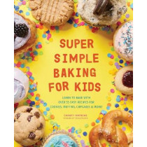 Super Simple Baking for Kids: Learn to Bake with Over 55 Easy Recipes for Cookies, Muffins, Cupcakes and More! by Charity Mathews, 9781641523196