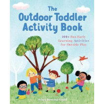 The Outdoor Toddler Activity Book: 100+ Fun Early Learning Activities for Outside Play by Krissy Bonning-Gould, 9781641523516