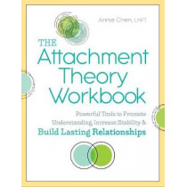 The Attachment Theory Workbook: Powerful Tools to Promote Understanding, Increase Stability, and Build Lasting Relationships by Annie Chen, Lmft, 9781641523554