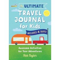 The Ultimate Travel Journal for Kids: Awesome Activities for Your Adventures by Rob Taylor, 9781641524216