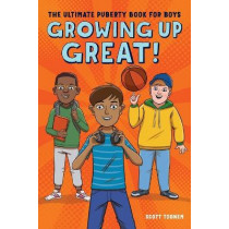 Growing Up Great!: The Ultimate Puberty Book for Boys by Scott Todnem, 9781641524643
