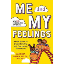 Me and My Feelings: A Kids' Guide to Understanding and Expressing Themselves by Vanessa Green Allen, M, 9781641524964