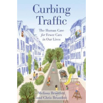 Curbing Traffic: The Human Case for Fewer Cars in Our Lives by Chris Bruntlett, 9781642831658