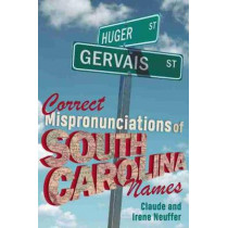 Correct Mispronunciations of South Carolina Names by Claude Neuffer, 9781643360607