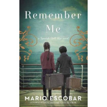 Remember Me: A Spanish Civil War Novel by Mario Escobar, 9781643588025