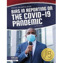 Focus on Media Bias: Bias in Reporting on the COVID-19 Pandemic by Alex Gatling, 9781644938645