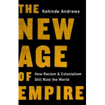 The New Age of Empire: How Racism and Colonialism Still Rule the World by Kehinde Andrews, 9781645036920