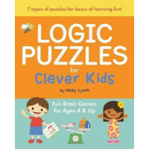 Logic Puzzles for Clever Kids: Fun Brain Games for Ages 4 & Up by Molly Lynch, 9781646110131