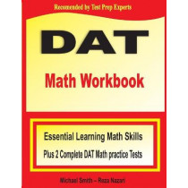 DAT Math Workbook: Essential Learning Math Skills Plus Two Complete DAT Math Practice Tests by Michael Smith, 9781646122332