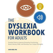 The Dyslexia Workbook for Adults: Practical Tools to Improve Executive Functioning, Boost Literacy Skills, and Develop Your Unique Strengths by Gavin Reid, Dr, 9781647398675
