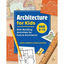 Architecture for Kids: Skill-Building Activities for Future Architects by Mark Moreno, 9781648760020