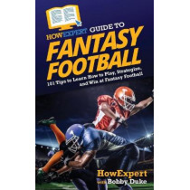 HowExpert Guide to Fantasy Football: 101 Tips to Learn How to Play, Strategize, and Win at Fantasy Football by Howexpert, 9781648917103