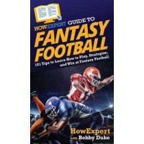 HowExpert Guide to Fantasy Football: 101 Tips to Learn How to Play, Strategize, and Win at Fantasy Football by Howexpert, 9781648917110