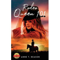 Rodeo Queen 101 by Anne T Reason, 9781649083067