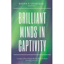 Brilliant Minds in Captivity: Living in a prison camp and meeting Brilliant Minds by Upchurch W Roger, 9781649691965