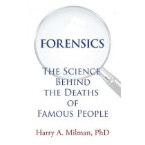 Forensics: The Science Behind the Deaths of Famous People by Harry A Milman, 9781664136229