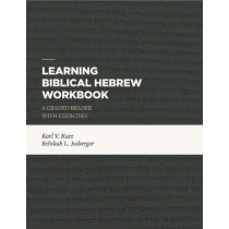 Learning Biblical Hebrew Workbook: A Graded Reader with Exercises by Karl V. Kutz, 9781683592440