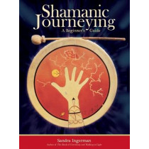 Shamanic Journeying: A Beginner's Guide by Sandra Ingerman, 9781683648543