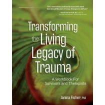 Transforming the Living Legacy of Trauma: A Workbook for Survivors and Therapists by Janina Fisher, 9781683733485