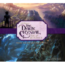 The Dark Crystal: Age of Resistance: Inside the Epic Return to Thra by Daniel Wallace, 9781683837831