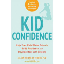 Kid Confidence: Help Your Child Make Friends, Build Resilience, and Develop Real Self-Esteem by Eileen Kennedy-Moore, 9781684030491