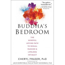 Buddha's Bedroom: The Mindful Loving Path to Sexual Passion and Lifelong Intimacy by Cheryl Fraser, 9781684031184