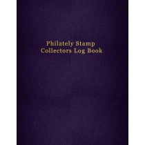 Philately Stamp Collectors Log Book: Tracking and organising postage stamps - Logbook for documenting and record keeping for philatelist enthusiasts by Abatron Logbooks, 9781691315765