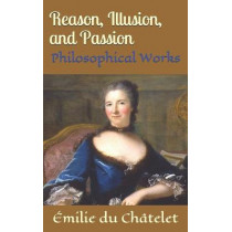Reason, Illusion, and Passion: Philosophical Works by Kirk Watson, 9781693596483