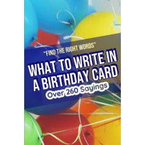 What to Write in a Birthday Card: Find the Right Words by Barbara Cipak, 9781707965045