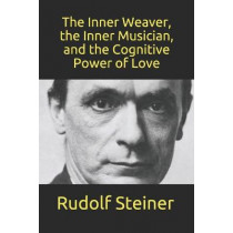 The Inner Weaver, the Inner Musician, and the Cognitive Power of Love by Owen Barfield, 9781708129231