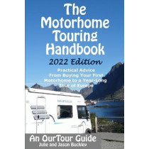 The Motorhome Touring Handbook: Practical Advice - From Buying Your First Motorhome to a Year-Long Tour of Europe by Jason Buckley, 9781718182578