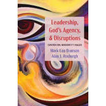 Leadership, God's Agency, and Disruptions: Confronting Modernity's Wager by Mark Lau Branson, 9781725271746