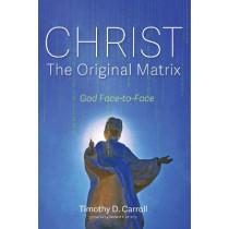 Christ-The Original Matrix by Timothy D Carroll, 9781725278271